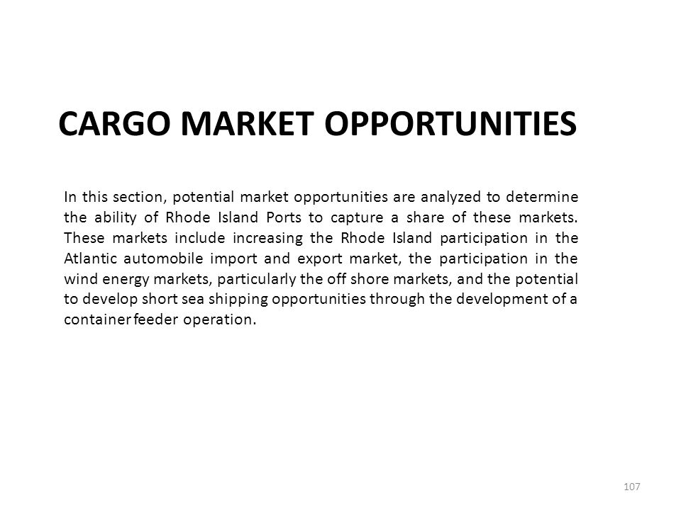 CARGO MARKET OPPORTUNITIES 107 In this section, potential market opportunities are analyzed to determine the ability of Rhode Island Ports to capture a share of these markets.