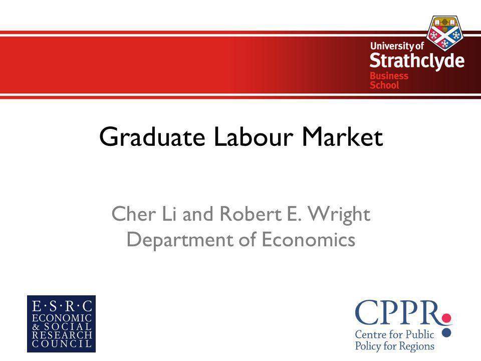 Graduate Labour Market Cher Li and Robert E. Wright Department of Economics