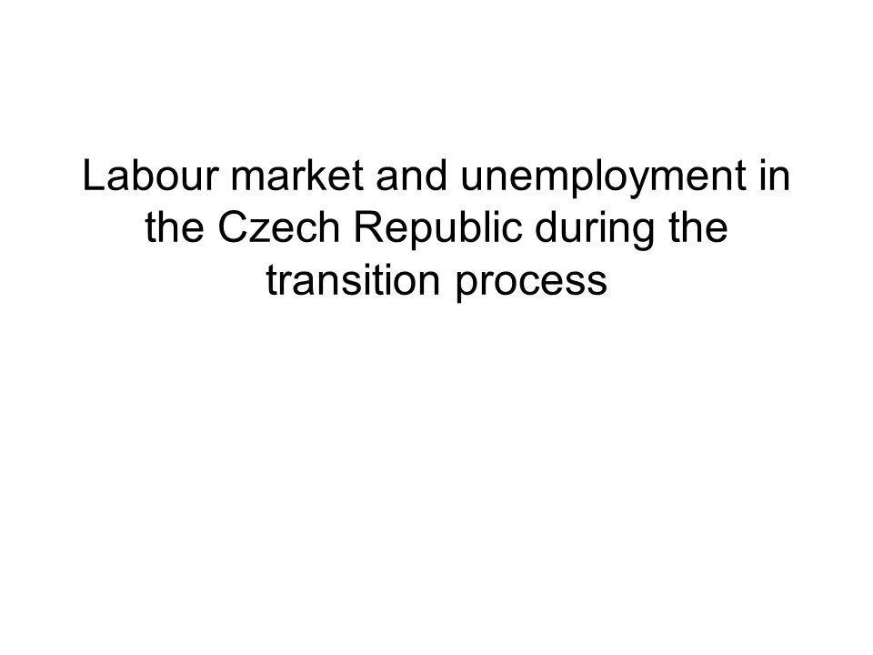 Labour market and unemployment in the Czech Republic during the transition process