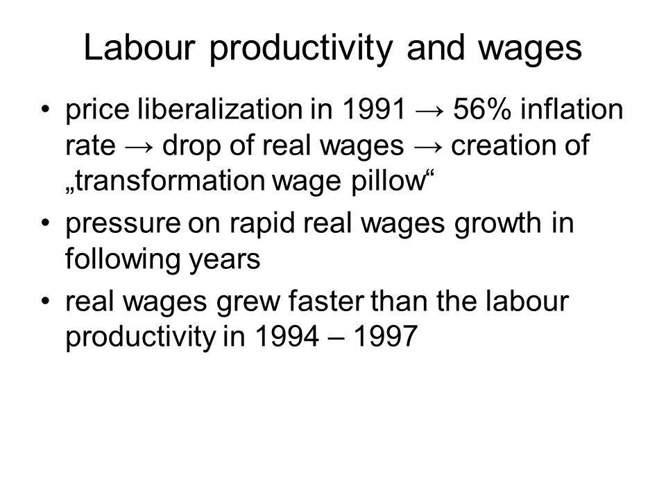 Labour productivity and wages price liberalization in 1991 56% inflation rate drop of real wages creation of transformation wage pillow pressure on rapid real wages growth in following years real wages grew faster than the labour productivity in 1994 – 1997