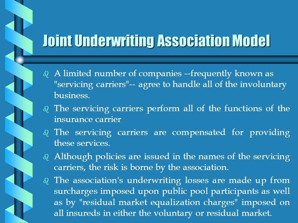 Joint Underwriting Association Model b b A limited number of companies --frequently known as servicing carriers -- agree to handle all of the involuntary business.