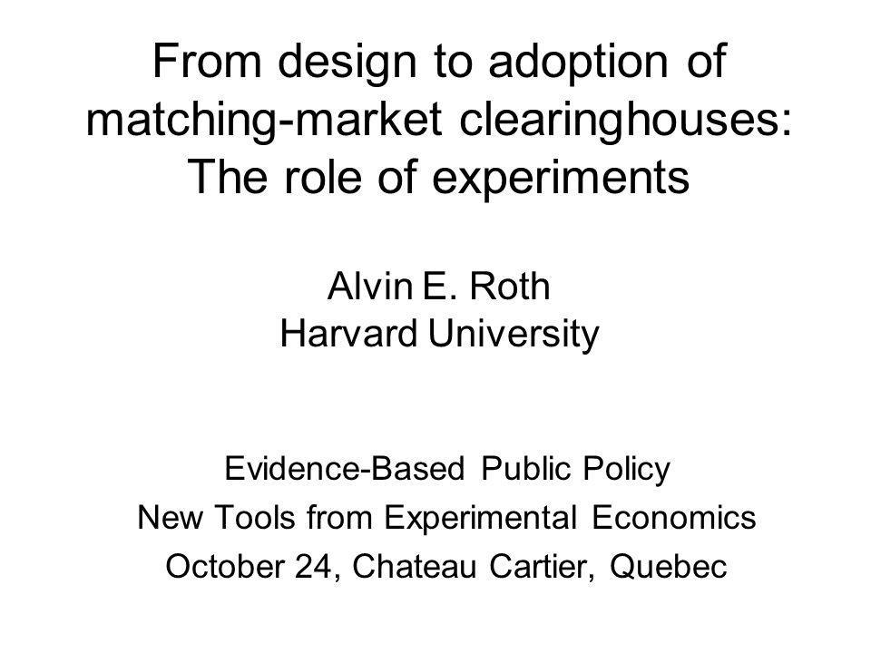 From design to adoption of matching-market clearinghouses: The role of experiments Alvin E.