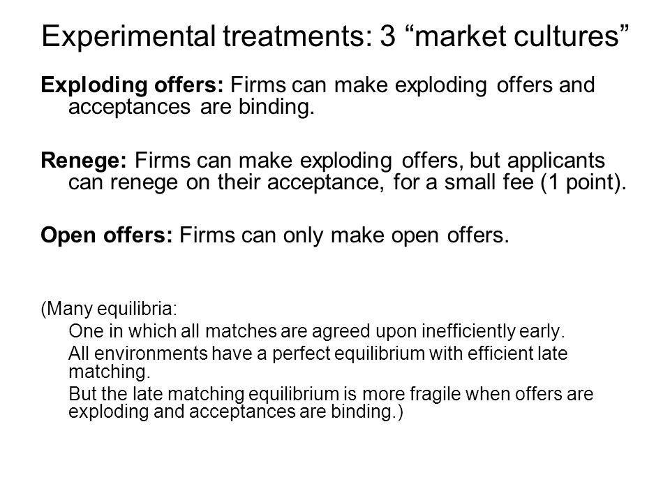 Experimental treatments: 3 market cultures Exploding offers: Firms can make exploding offers and acceptances are binding.