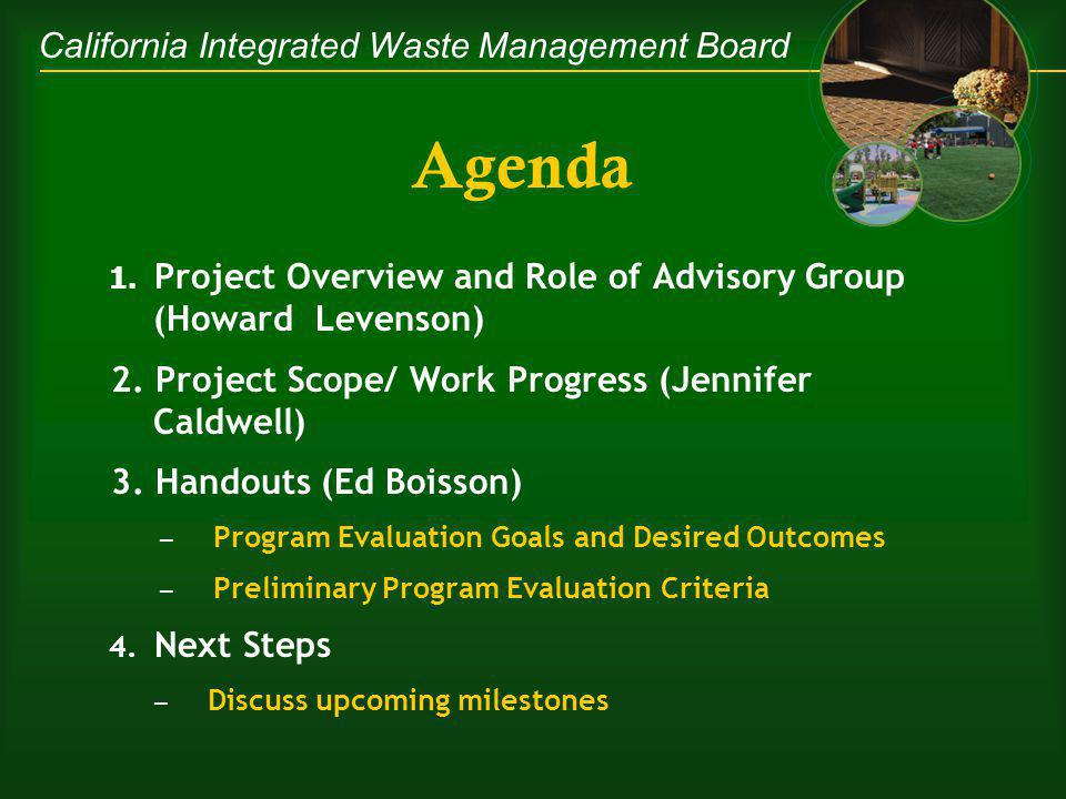 California Integrated Waste Management Board Project Overview: Purpose Review CIWMBs waste tire market development programs Determine how well these programs are achieving defined goals Determine what can be done to enhance CIWMBs approach to be more effective