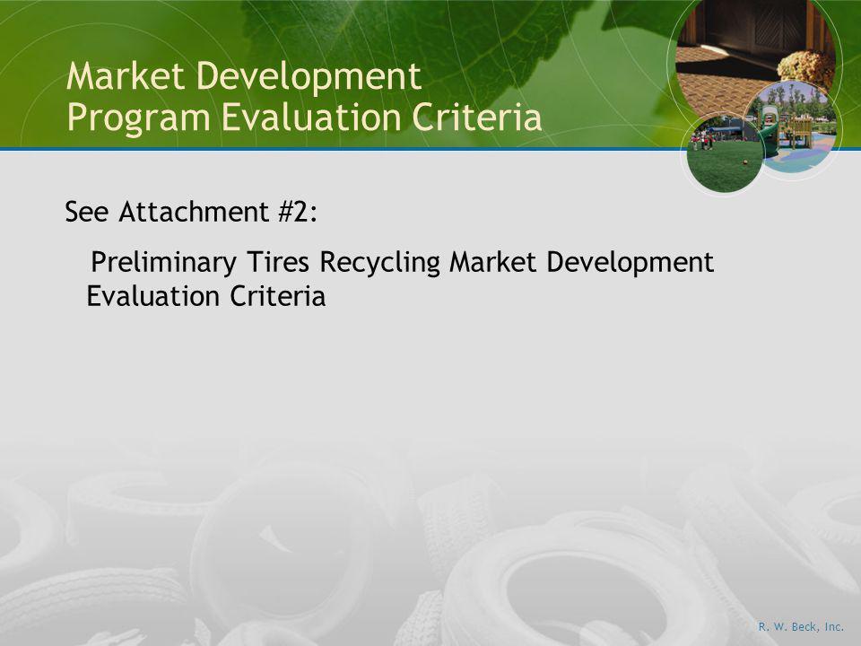 R. W. Beck, Inc. Market Development Program Evaluation Criteria See Attachment #2: Preliminary Tires Recycling Market Development Evaluation Criteria