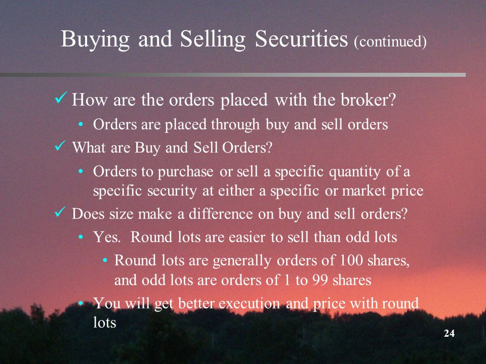 24 Buying and Selling Securities (continued) How are the orders placed with the broker.