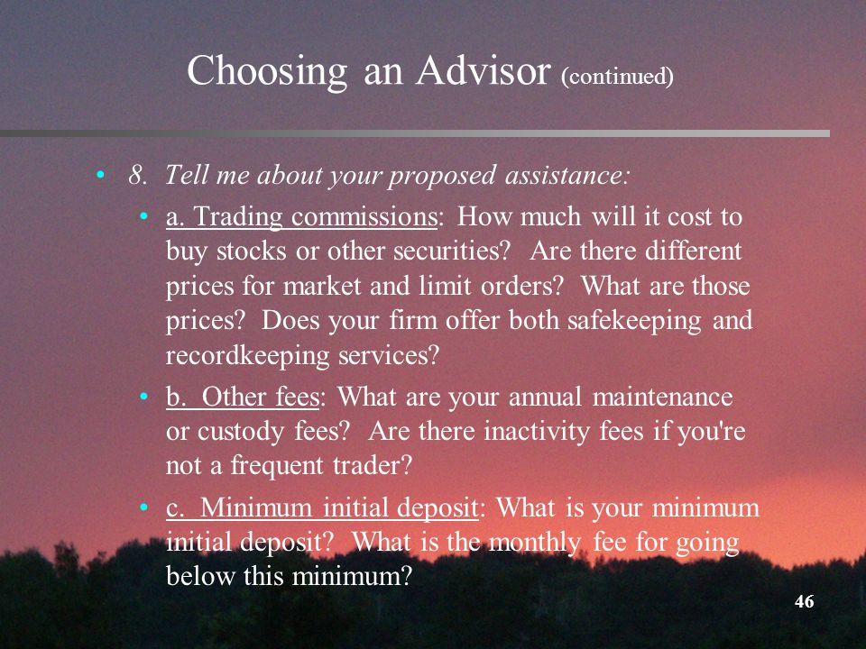 46 Choosing an Advisor (continued) 8. Tell me about your proposed assistance: a.