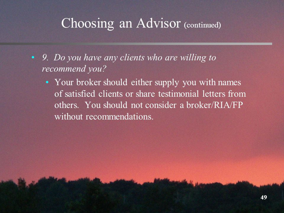 49 Choosing an Advisor (continued) 9. Do you have any clients who are willing to recommend you.