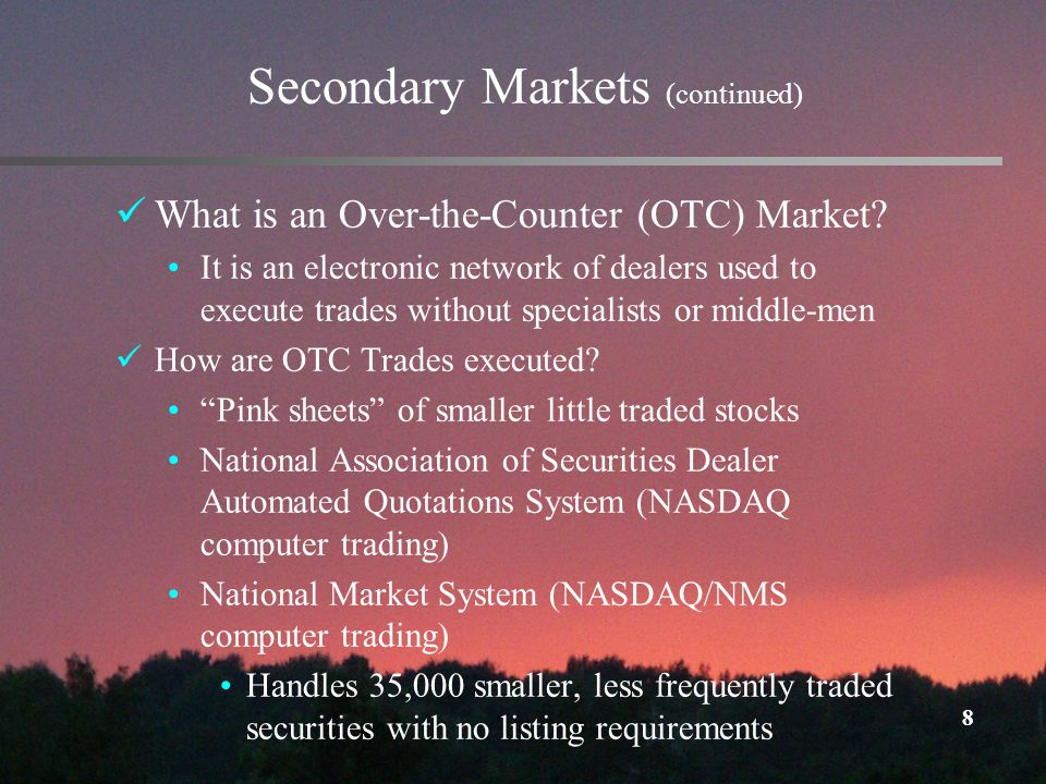 8 Secondary Markets (continued) What is an Over-the-Counter (OTC) Market.