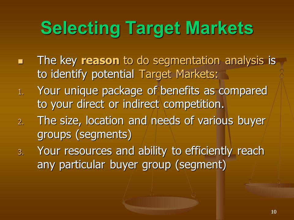 10 Selecting Target Markets The key reason to do segmentation analysis is to identify potential Target Markets: The key reason to do segmentation anal