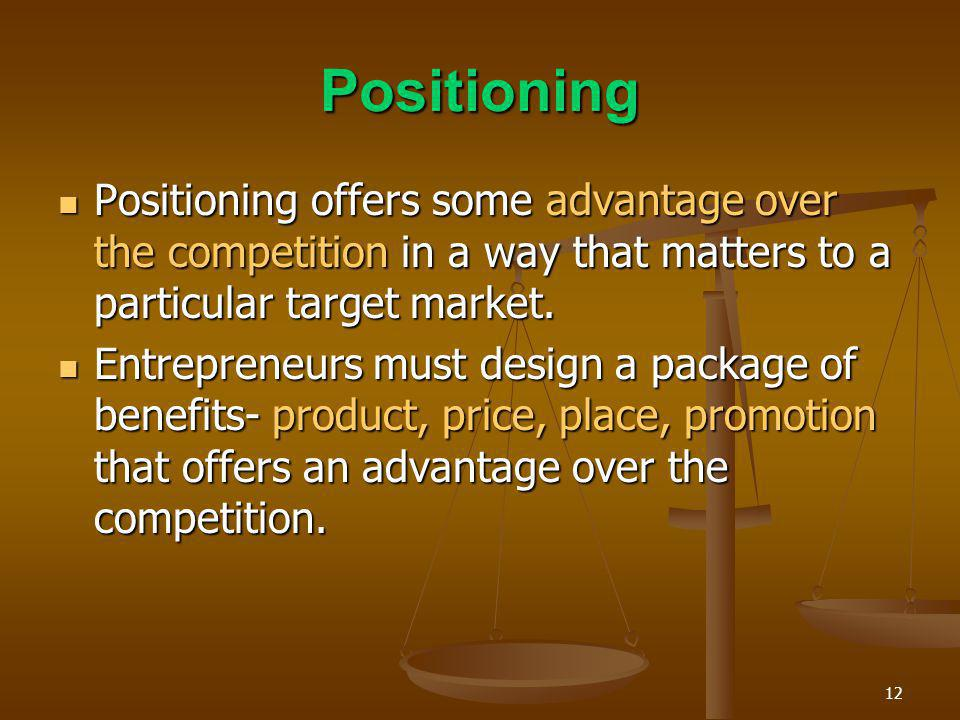 12 Positioning Positioning offers some advantage over the competition in a way that matters to a particular target market. Positioning offers some adv