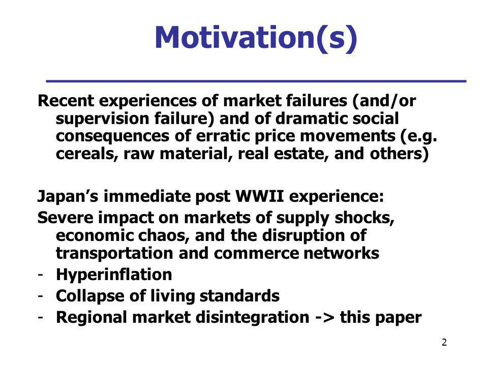 2 Motivation(s) ___________________________ Recent experiences of market failures (and/or supervision failure) and of dramatic social consequences of erratic price movements (e.g.