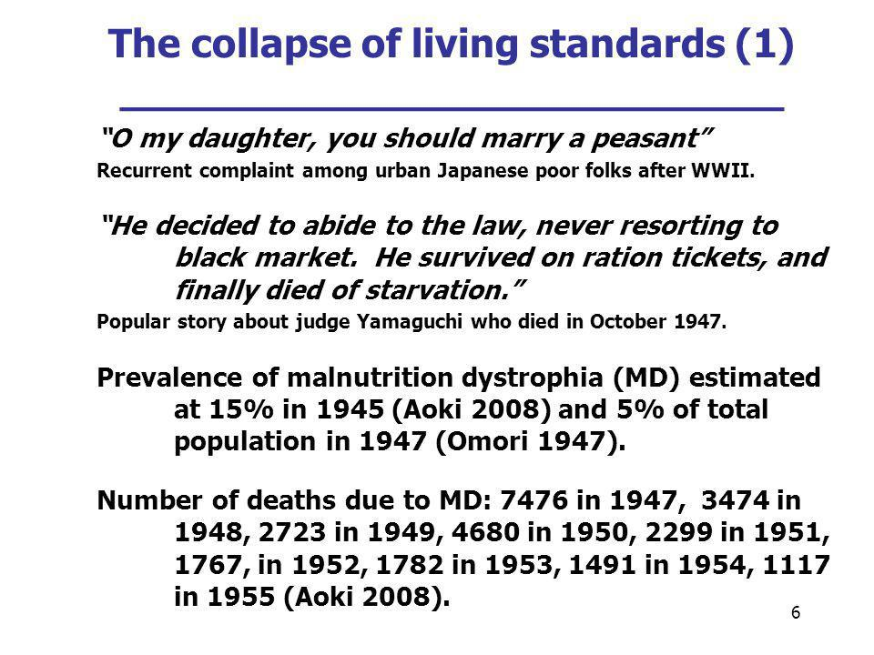 6 The collapse of living standards (1) ___________________________ O my daughter, you should marry a peasant Recurrent complaint among urban Japanese poor folks after WWII.