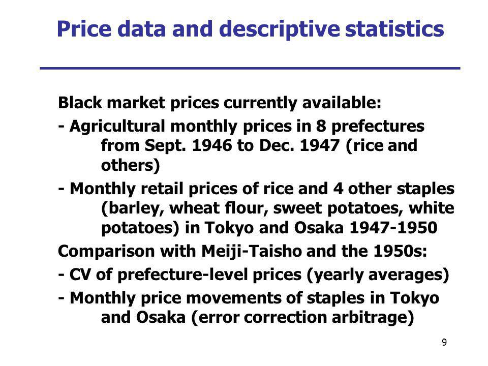9 Price data and descriptive statistics ___________________________ Black market prices currently available: - Agricultural monthly prices in 8 prefec