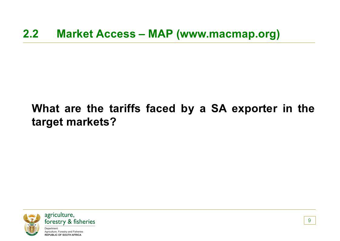 2.2Market Access – MAP (www.macmap.org) What are the tariffs faced by a SA exporter in the target markets? 9