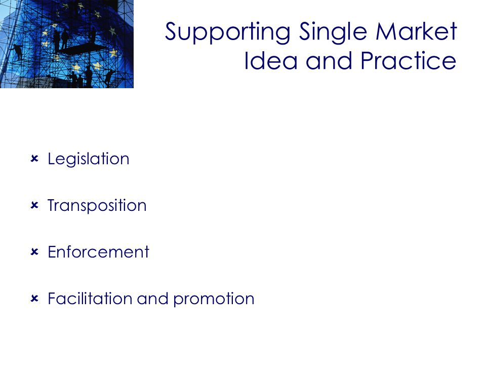 Supporting Single Market Idea and Practice Legislation Transposition Enforcement Facilitation and promotion