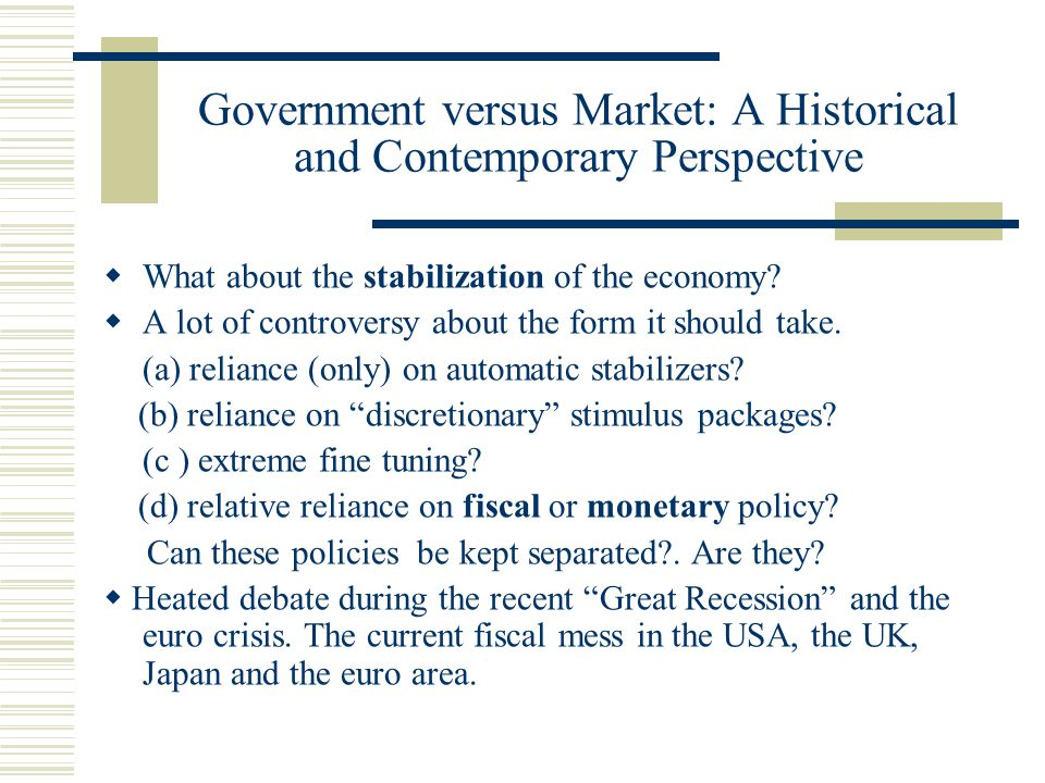 Government versus Market: A Historical and Contemporary Perspective What about the stabilization of the economy.