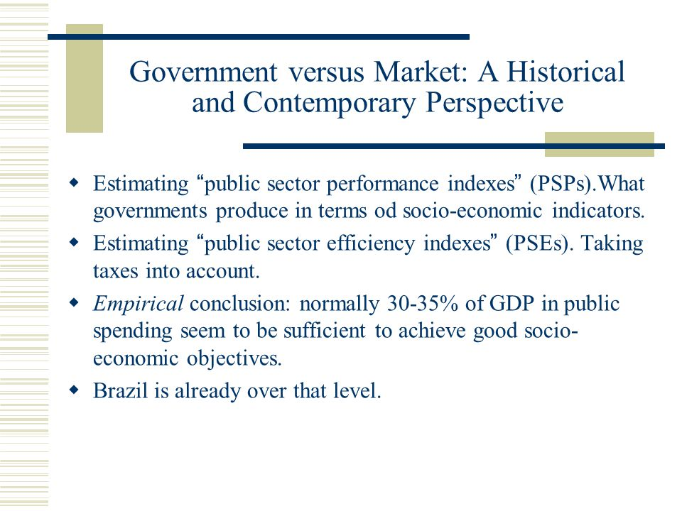 Government versus Market: A Historical and Contemporary Perspective Estimating public sector performance indexes (PSPs).What governments produce in terms od socio-economic indicators.