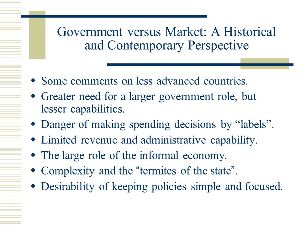 Government versus Market: A Historical and Contemporary Perspective Some comments on less advanced countries.