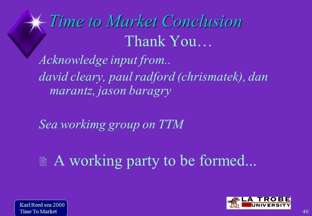 40 Karl Reed sea 2000 Time To Market Time to Market Conclusion Thank You… Acknowledge input from..