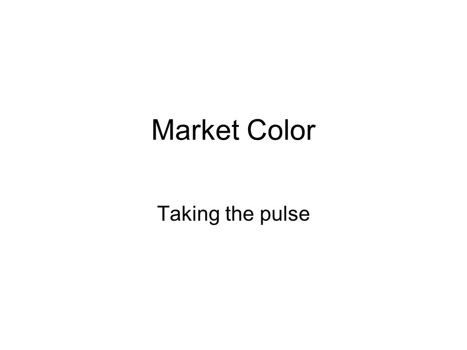 Market Color Taking the pulse