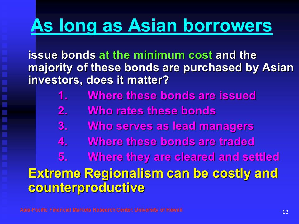 12 As long as Asian borrowers issue bonds at the minimum cost and the majority of these bonds are purchased by Asian investors, does it matter? 1.Wher