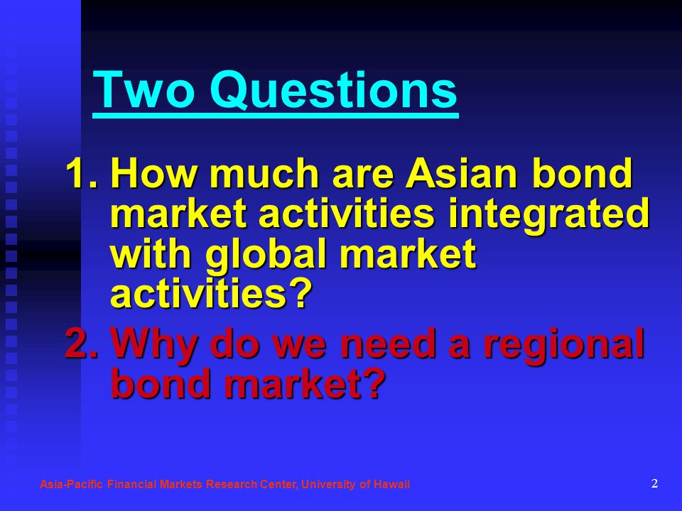 2 Two Questions 1.How much are Asian bond market activities integrated with global market activities? 2.Why do we need a regional bond market? Asia-Pa