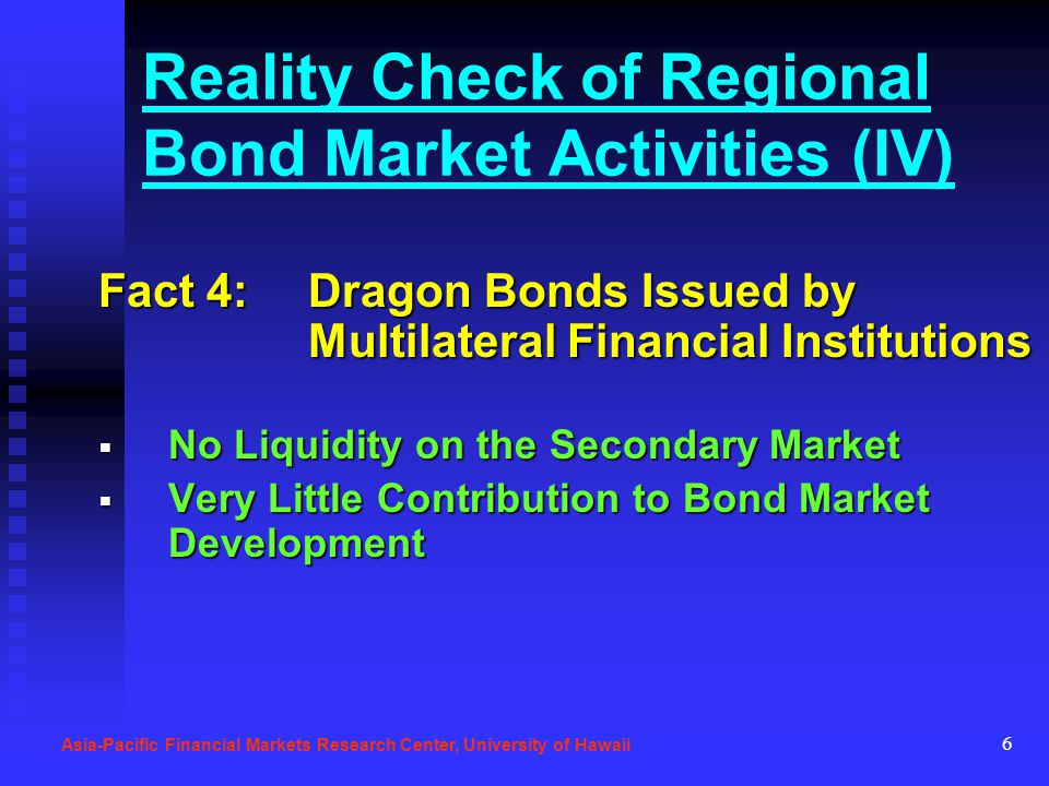 6 Reality Check of Regional Bond Market Activities (IV) Fact 4: Dragon Bonds Issued by Multilateral Financial Institutions No Liquidity on the Seconda