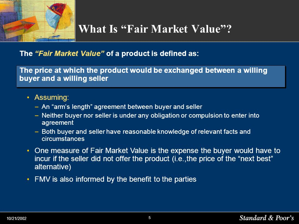 5 10/21/2002 What Is Fair Market Value? The Fair Market Value of a product is defined as: Assuming: –An arms length agreement between buyer and seller