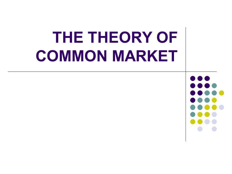 Common Market Common Market = CU + integration of factor markets (capital and labor) Basic Concern: Additional benefits that can be derived by going beyond a CU Trade and factor mobility are sometimes substitutes for each other.