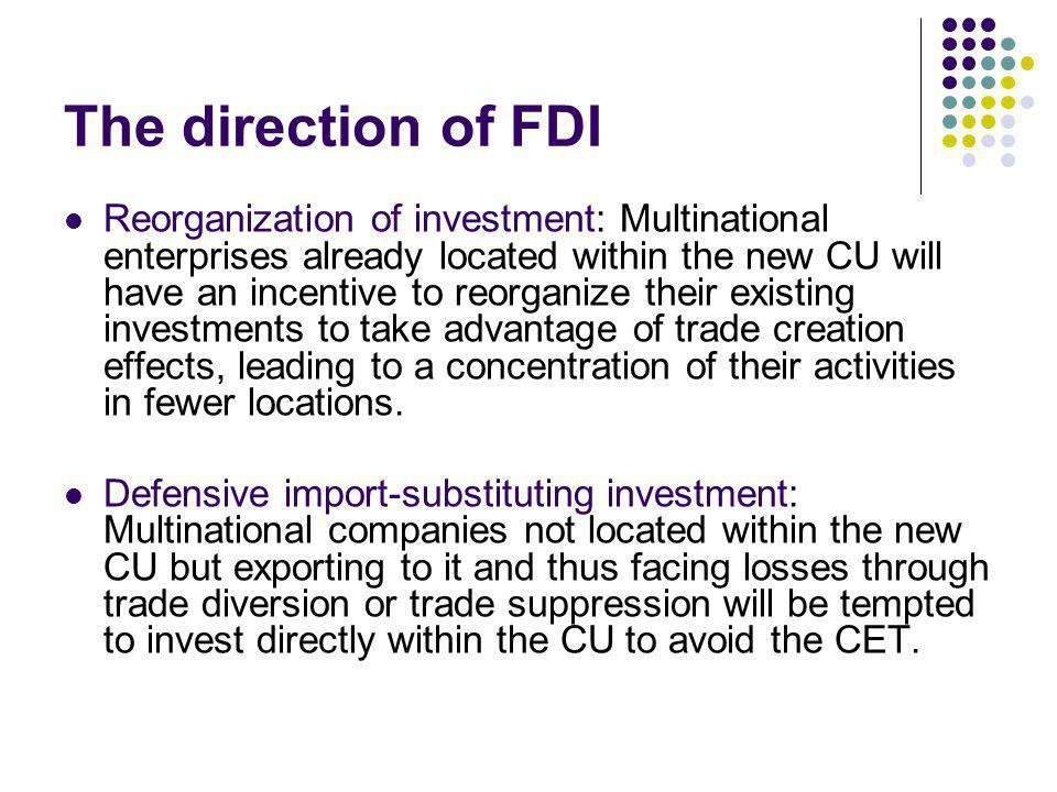 The direction of FDI Reorganization of investment: Multinational enterprises already located within the new CU will have an incentive to reorganize th