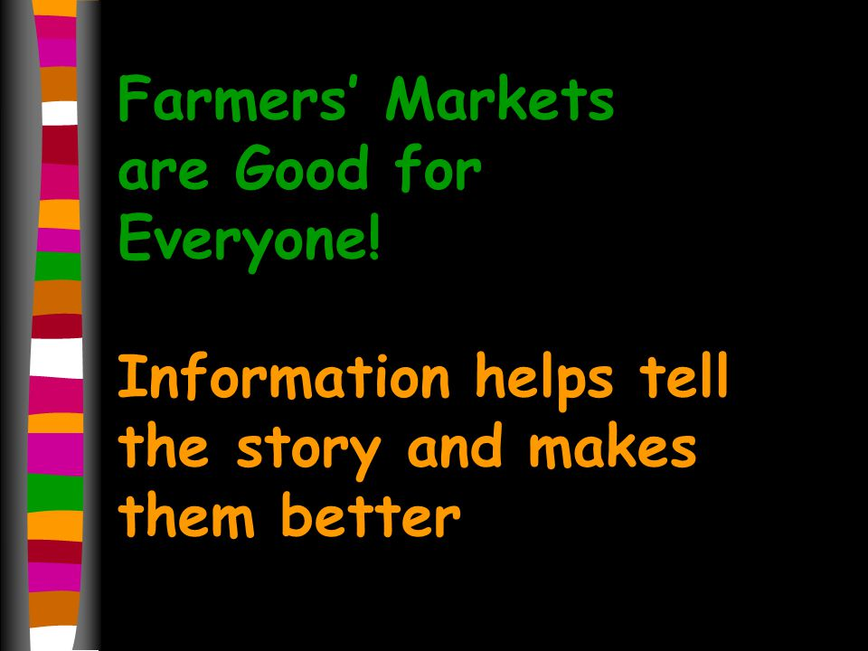 Farmers Markets are Good for Everyone! Information helps tell the story and makes them better