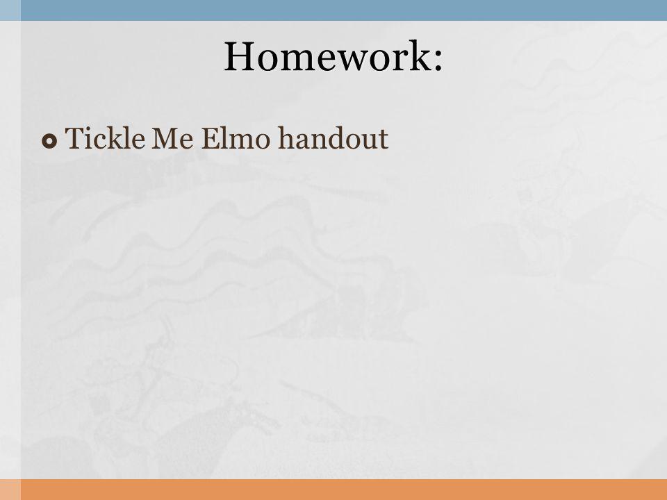 Tickle Me Elmo handout Homework: