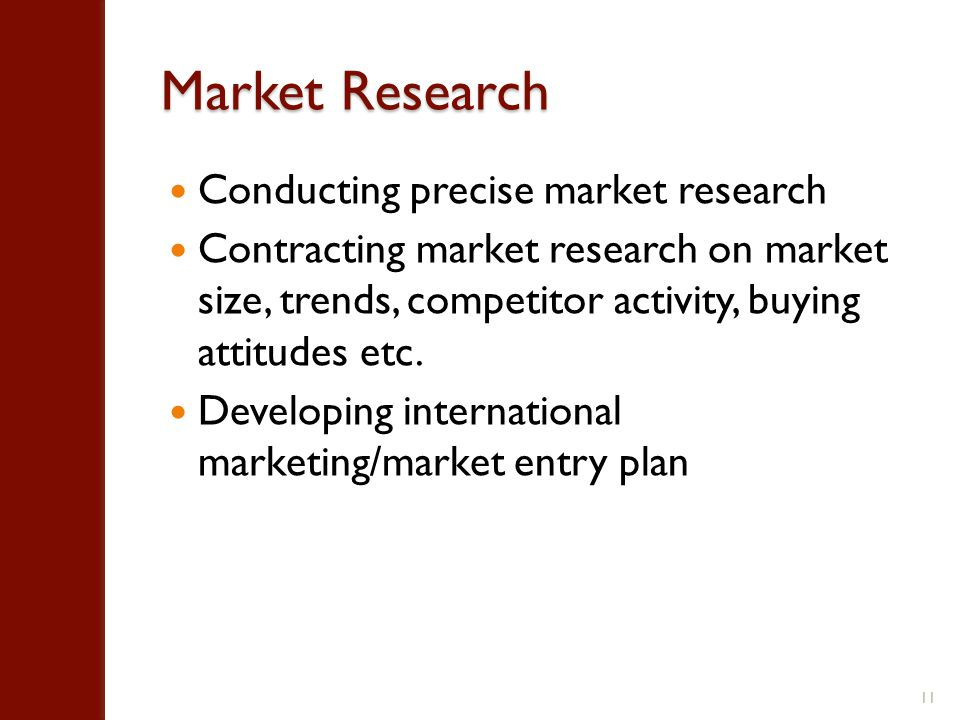Market Research Conducting precise market research Contracting market research on market size, trends, competitor activity, buying attitudes etc.