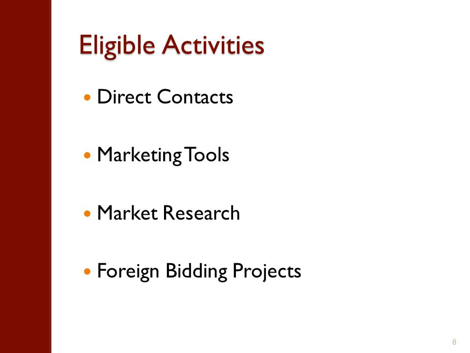 Eligible Activities Direct Contacts Marketing Tools Market Research Foreign Bidding Projects 8