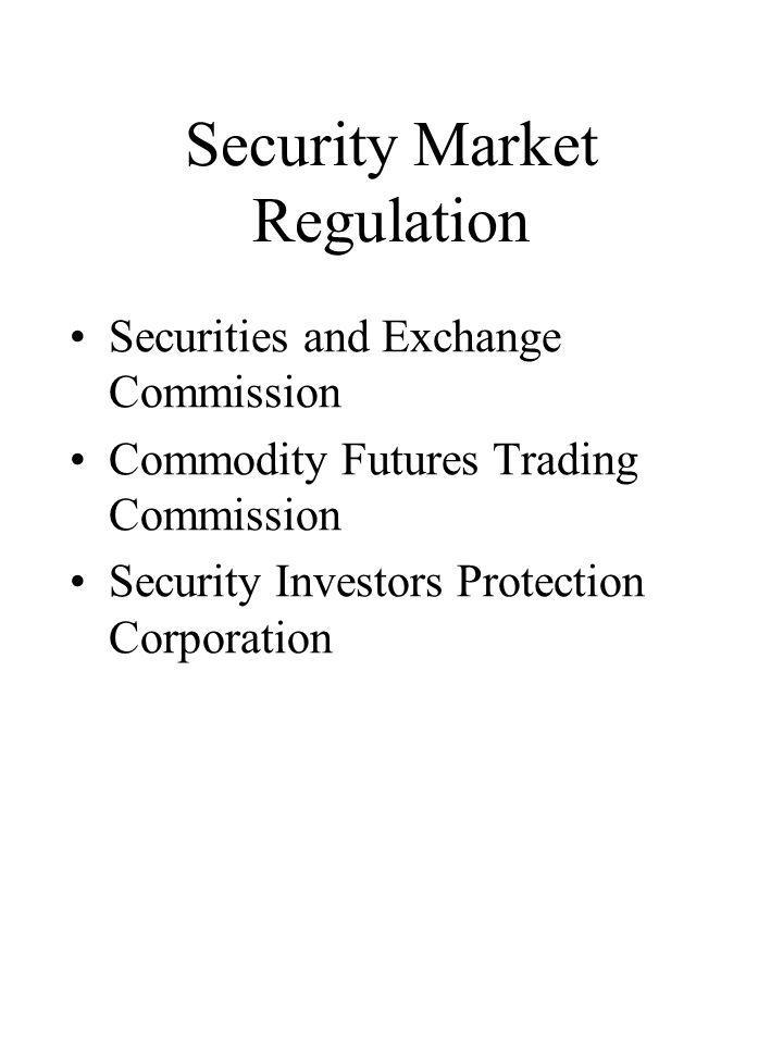 Security Market Regulation Securities and Exchange Commission Commodity Futures Trading Commission Security Investors Protection Corporation