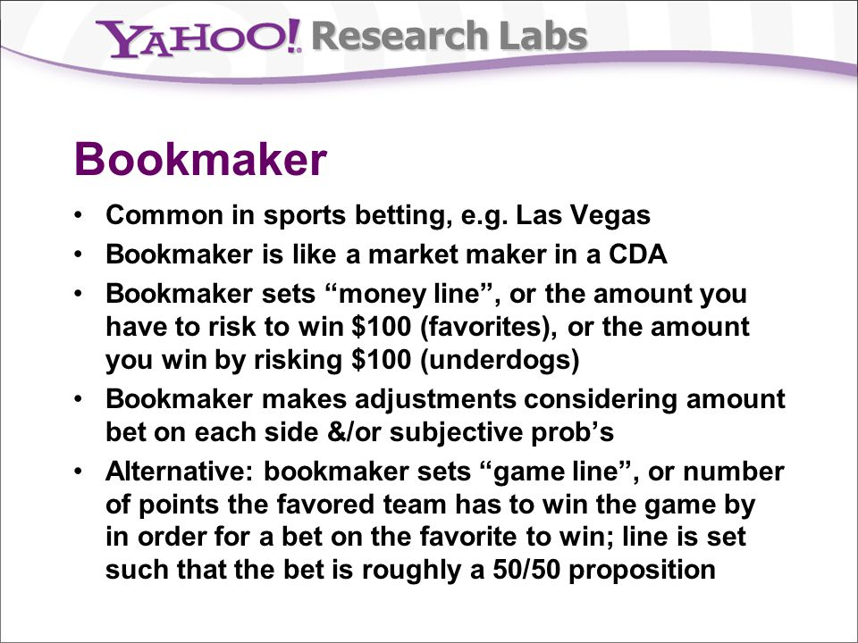 Research Labs Bookmaker Common in sports betting, e.g.