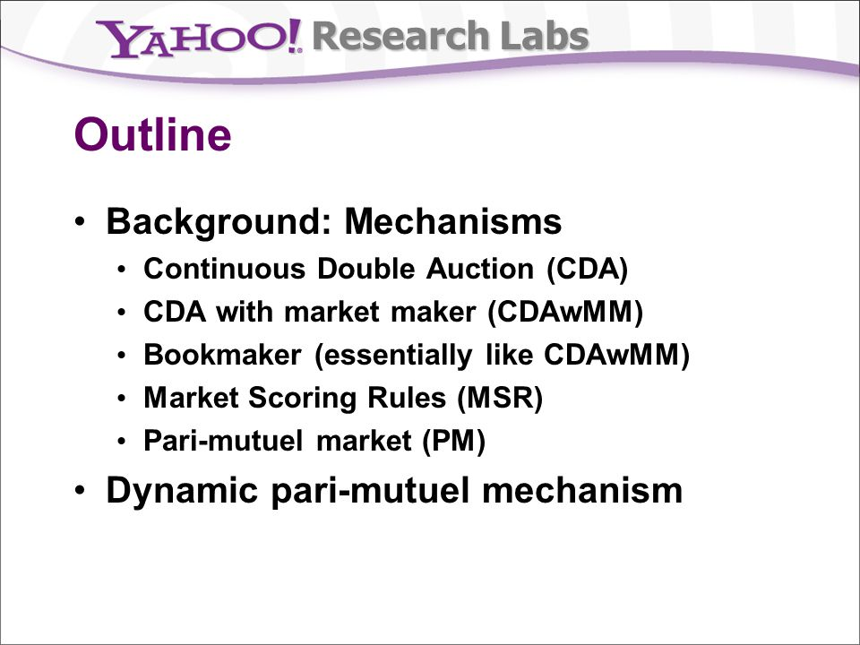 Research Labs Initialization Price functions are indeterminate when M i =0 or S i =0 Need to seed the market with money, shares per outcome; could come from Patron Ante Capital - transaction fees Acts like b in MSR Higher seed more risk, more initial liquidity Unlike MSR, liquidity increases over time as shares are purchased
