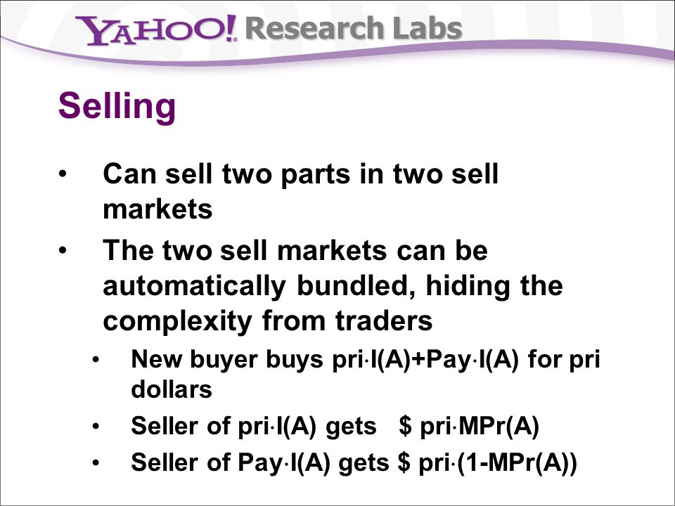 Research Labs Selling Can sell two parts in two sell markets The two sell markets can be automatically bundled, hiding the complexity from traders New