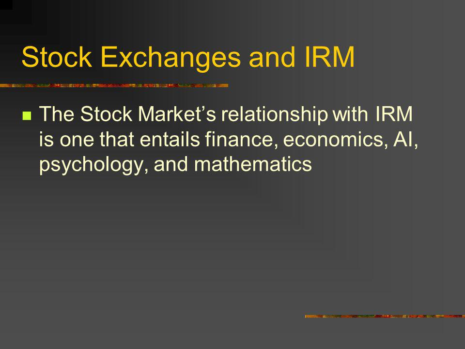 Integration of IRM and Stock Market Stock Exchanges and IRM Stock Market Oversight and IRM Effects of IRM on stock market investing