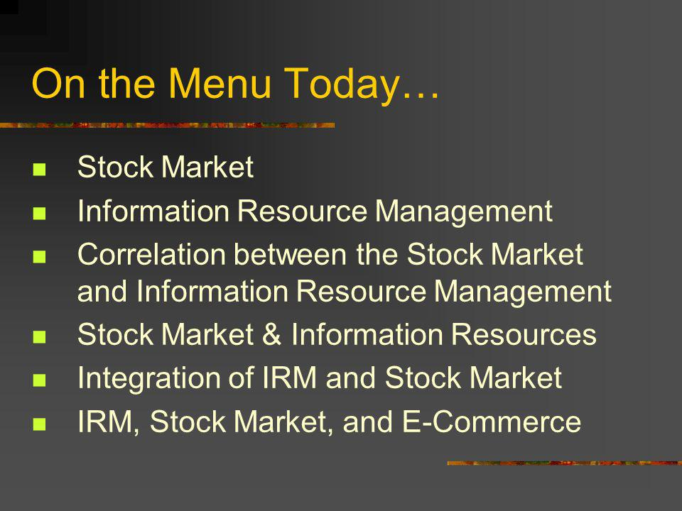 On the Menu Today… Integration of IRM and the US Stock Market We are in the transition from a conventional economy to a knowledge based economy.