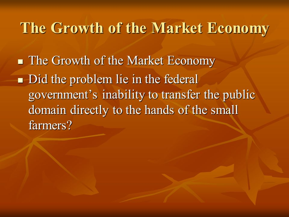 The Growth of the Market Economy The Growth of the Market Economy The Growth of the Market Economy Did the problem lie in the federal governments inab