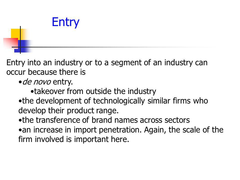 Entry into an industry or to a segment of an industry can occur because there is de novo entry.