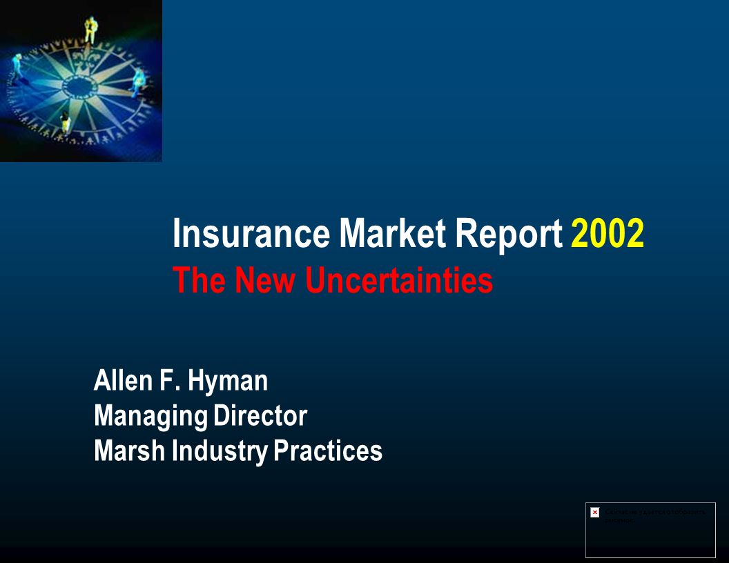 Insurance Market Report 2002 The New Uncertainties Allen F. Hyman Managing Director Marsh Industry Practices