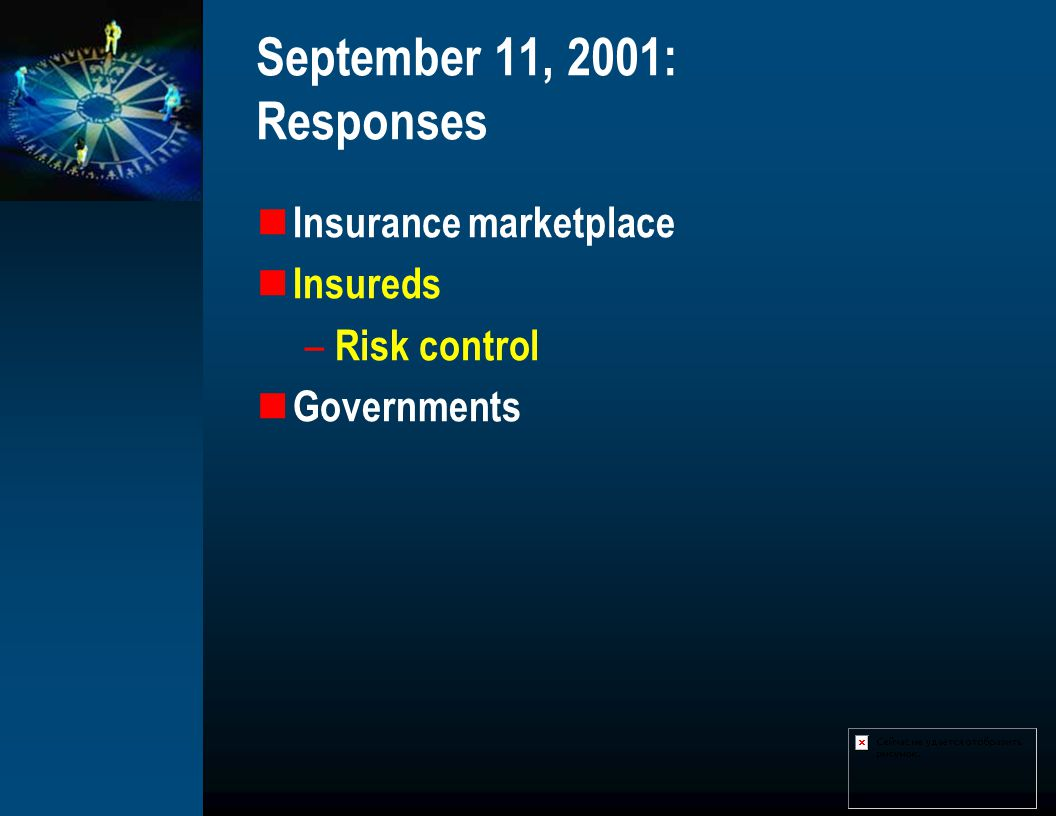 September 11, 2001: Responses Insurance marketplace Insureds – Risk control Governments