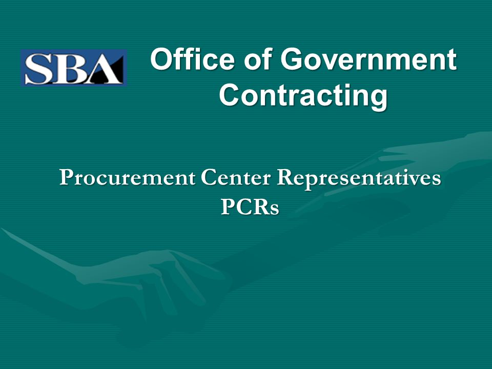 Office of Government Contracting Procurement Center Representatives PCRs