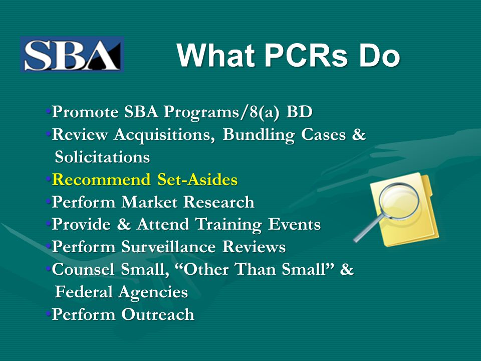What PCRs Do Promote SBA Programs/8(a) BD Promote SBA Programs/8(a) BD Review Acquisitions, Bundling Cases & Review Acquisitions, Bundling Cases & Sol