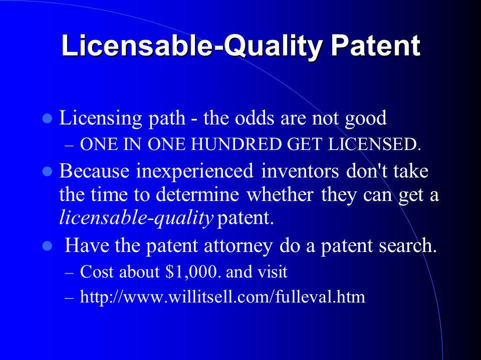 Licensable-Quality Patent Licensing path - the odds are not good – ONE IN ONE HUNDRED GET LICENSED.