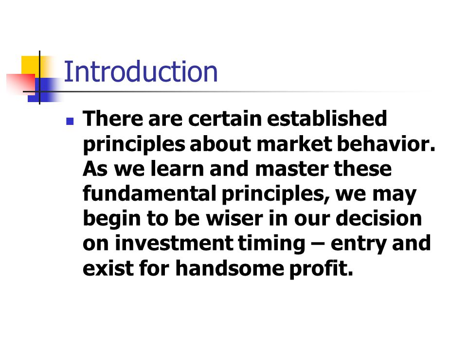 Introduction There are certain established principles about market behavior.