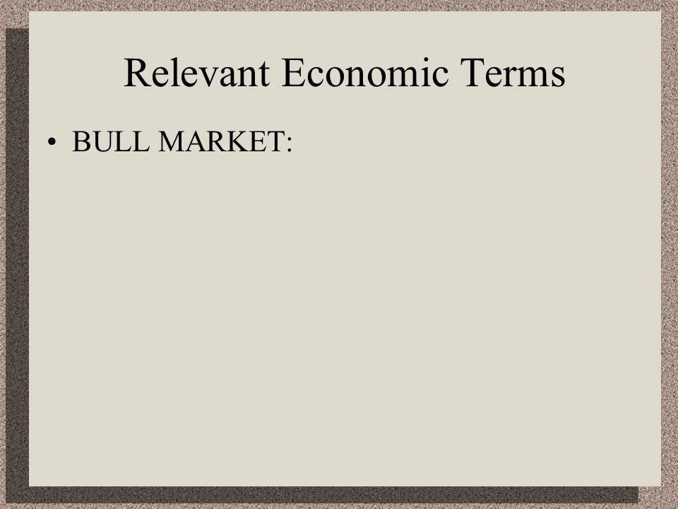 Relevant Economic Terms BULL MARKET: